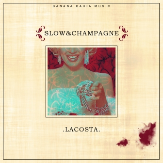 Lacosta - Slow & Champagne